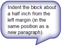 Indent the block about a half inch from the left margin (in the same position as a new paragraph).