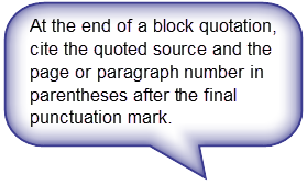 At the end of a block quotation, cite the quoted source and the page or paragraph number in parentheses after the final punctuation mark.